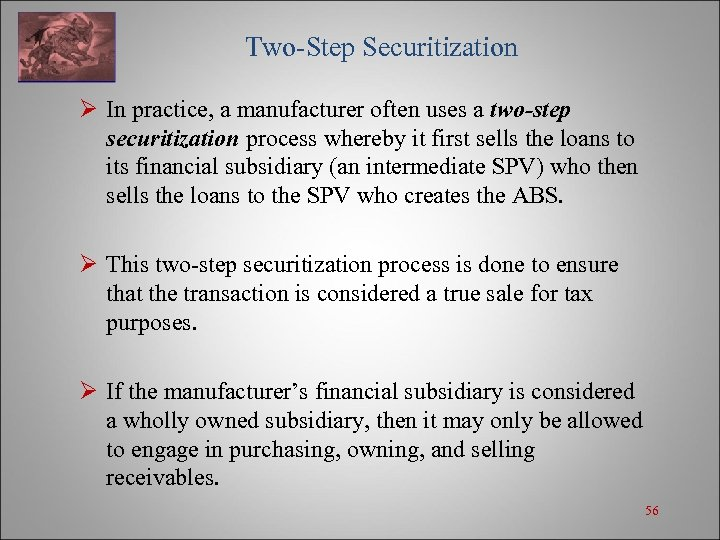 Two-Step Securitization Ø In practice, a manufacturer often uses a two-step securitization process