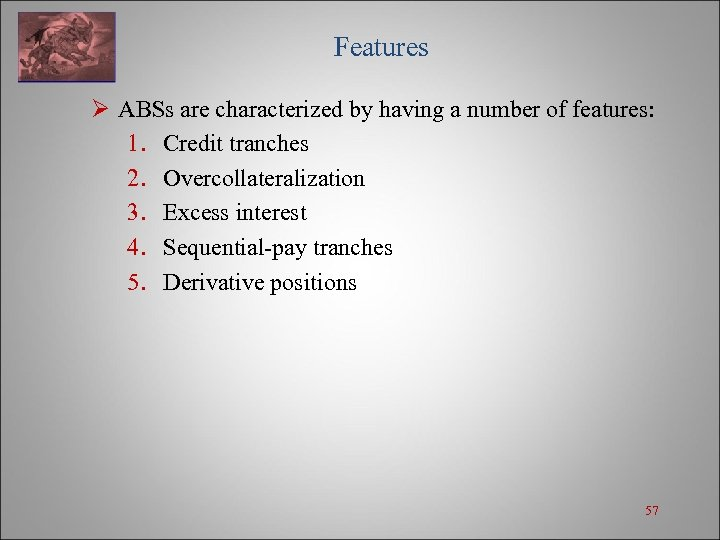 Features Ø ABSs are characterized by having a number of features: 1. Credit