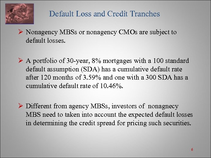 Default Loss and Credit Tranches Ø Nonagency MBSs or nonagency CMOs are subject to