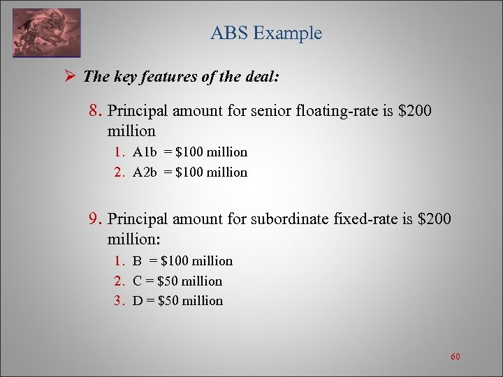 ABS Example Ø The key features of the deal: 8. Principal amount for