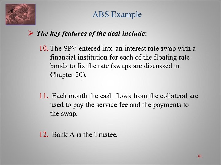 ABS Example Ø The key features of the deal include: 10. The SPV