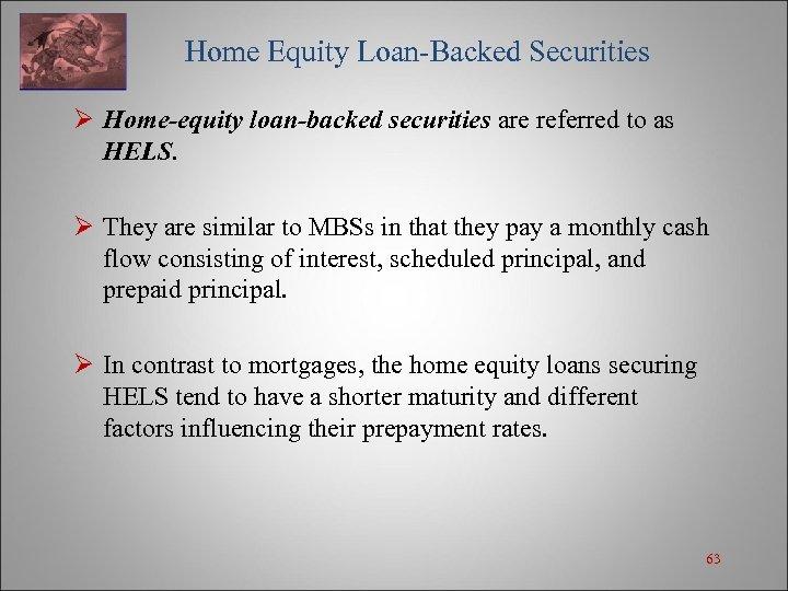 Home Equity Loan-Backed Securities Ø Home-equity loan-backed securities are referred to as HELS.