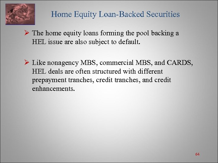 Home Equity Loan-Backed Securities Ø The home equity loans forming the pool backing