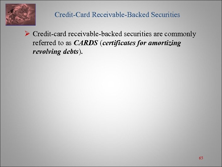 Credit-Card Receivable-Backed Securities Ø Credit-card receivable-backed securities are commonly referred to as CARDS