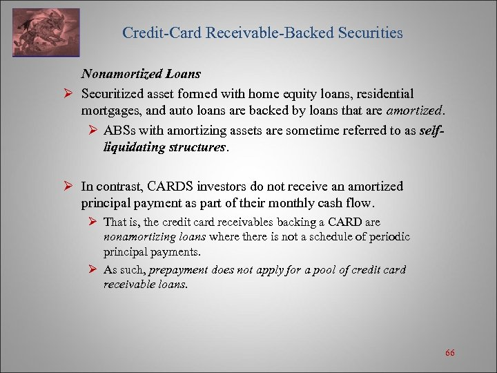 Credit-Card Receivable-Backed Securities Nonamortized Loans Ø Securitized asset formed with home equity loans,