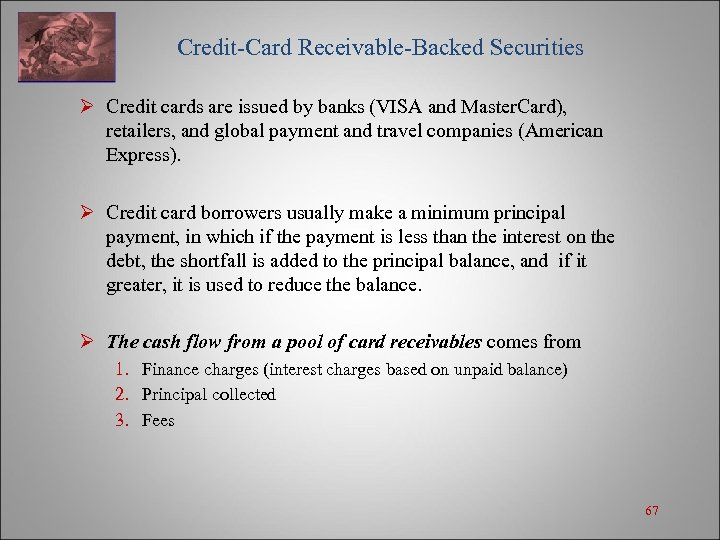Credit-Card Receivable-Backed Securities Ø Credit cards are issued by banks (VISA and Master.
