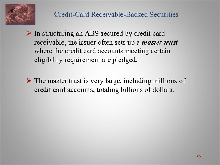 Credit-Card Receivable-Backed Securities Ø In structuring an ABS secured by credit card receivable,