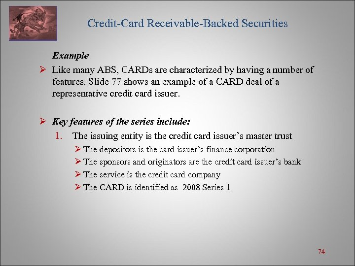 Credit-Card Receivable-Backed Securities Example Ø Like many ABS, CARDs are characterized by having