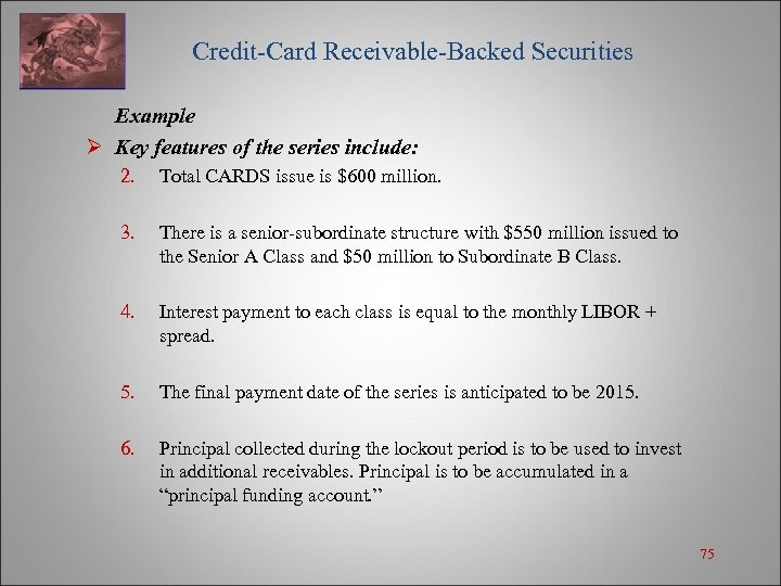 Credit-Card Receivable-Backed Securities Example Ø Key features of the series include: 2. Total