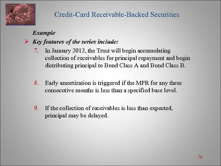 Credit-Card Receivable-Backed Securities Example Ø Key features of the series include: 7. In