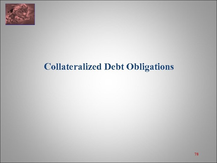 Collateralized Debt Obligations 78