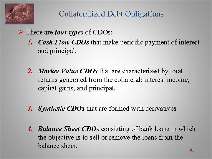 Collateralized Debt Obligations Ø There are four types of CDOs: 1. Cash Flow