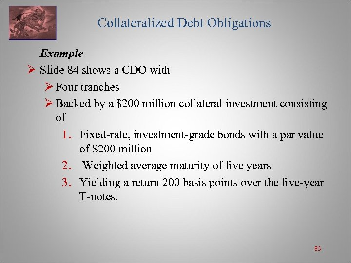Collateralized Debt Obligations Example Ø Slide 84 shows a CDO with Ø Four