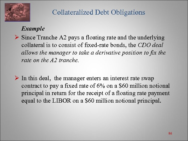 Collateralized Debt Obligations Example Ø Since Tranche A 2 pays a floating rate