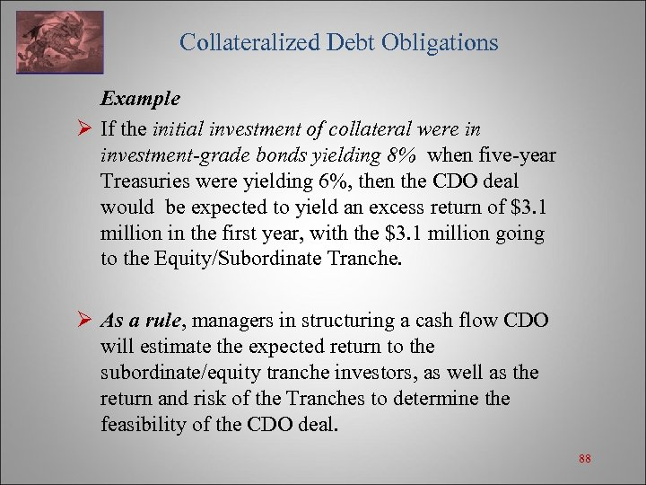Collateralized Debt Obligations Example Ø If the initial investment of collateral were in