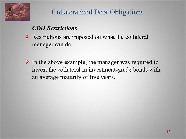 Collateralized Debt Obligations CDO Restrictions Ø Restrictions are imposed on what the collateral