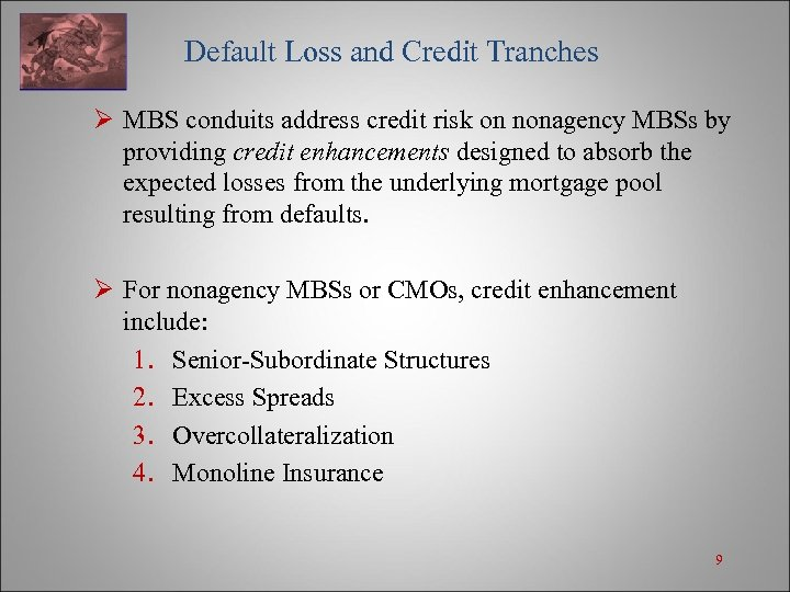 Default Loss and Credit Tranches Ø MBS conduits address credit risk on nonagency MBSs
