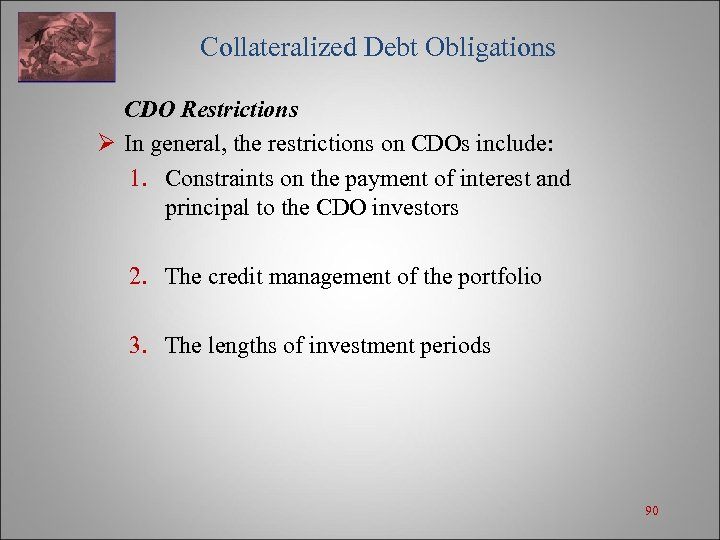 Collateralized Debt Obligations CDO Restrictions Ø In general, the restrictions on CDOs include: