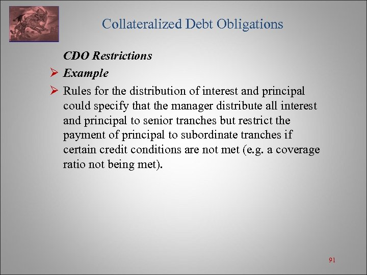 Collateralized Debt Obligations CDO Restrictions Ø Example Ø Rules for the distribution of