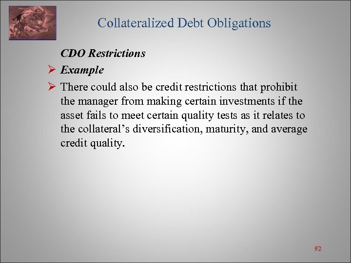 Collateralized Debt Obligations CDO Restrictions Ø Example Ø There could also be credit