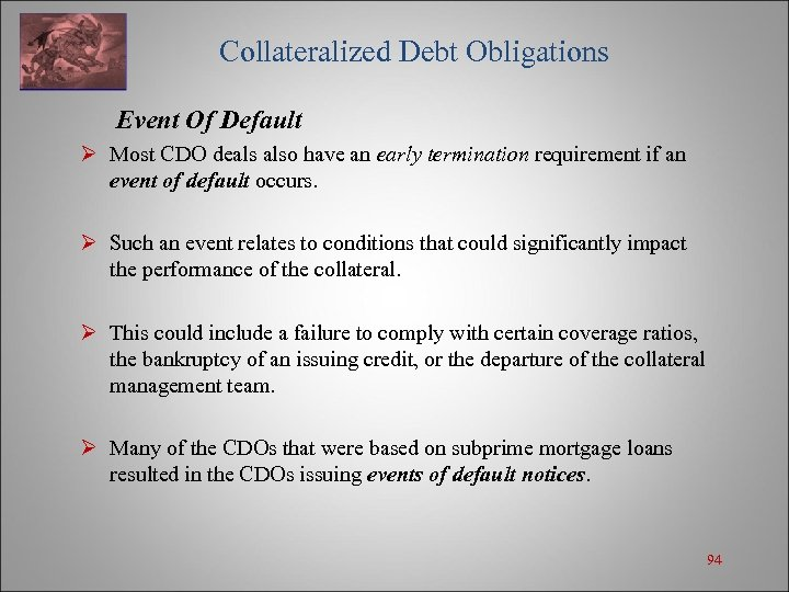 Collateralized Debt Obligations Event Of Default Ø Most CDO deals also have an