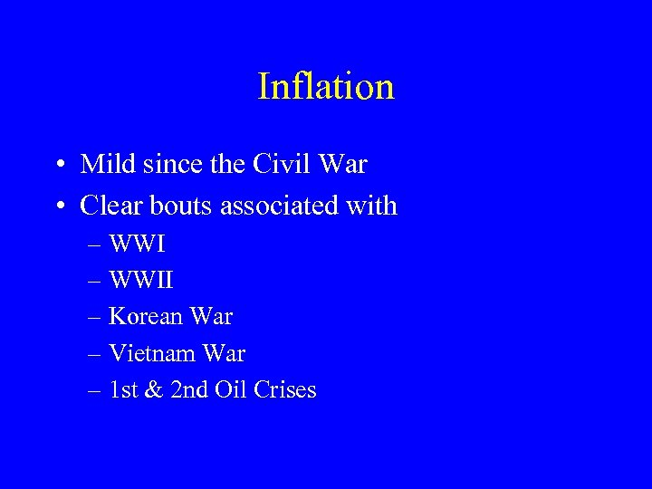 Inflation • Mild since the Civil War • Clear bouts associated with – WWII