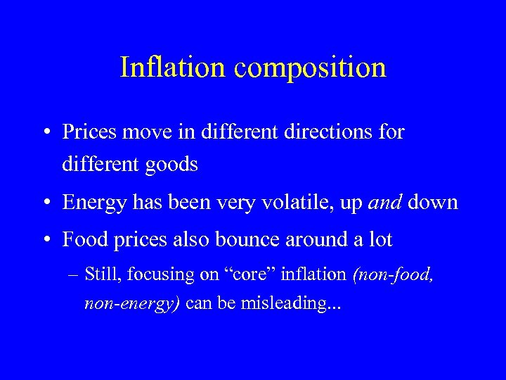 Inflation composition • Prices move in different directions for different goods • Energy has