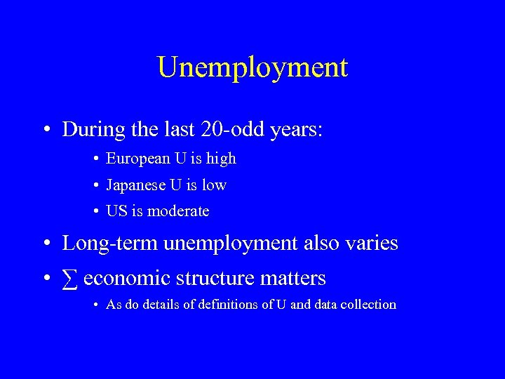 Unemployment • During the last 20 -odd years: • European U is high •