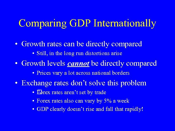Comparing GDP Internationally • Growth rates can be directly compared • Still, in the