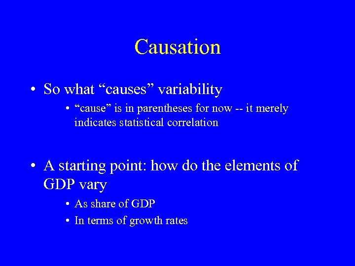 """Causation • So what """"causes"""" variability • """"cause"""" is in parentheses for now --"""