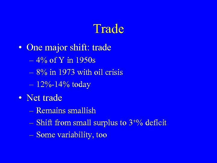 Trade • One major shift: trade – 4% of Y in 1950 s –