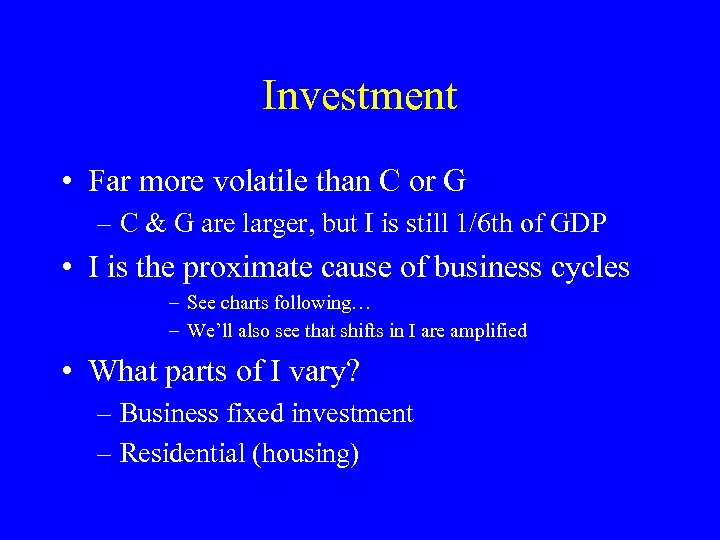 Investment • Far more volatile than C or G – C & G are