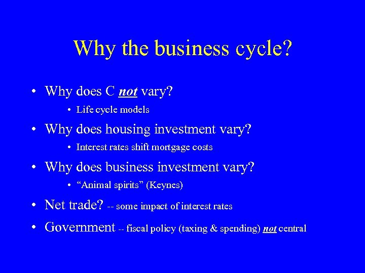 Why the business cycle? • Why does C not vary? • Life cycle models
