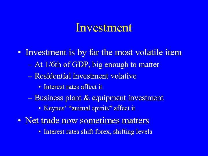 Investment • Investment is by far the most volatile item – At 1/6 th