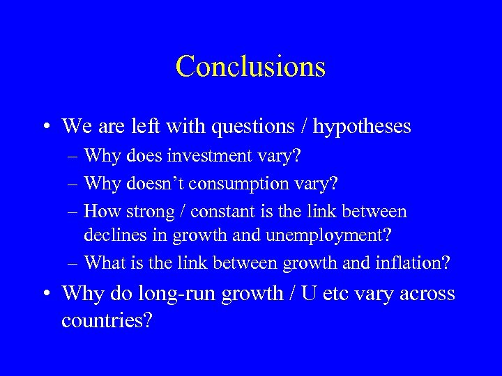 Conclusions • We are left with questions / hypotheses – Why does investment vary?