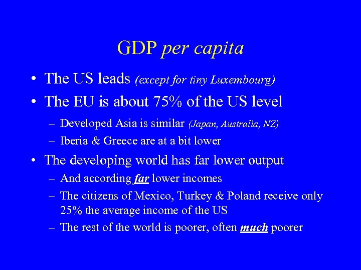 GDP per capita • The US leads (except for tiny Luxembourg) • The EU