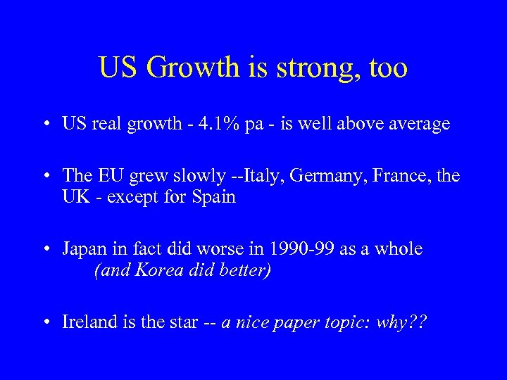 US Growth is strong, too • US real growth - 4. 1% pa -