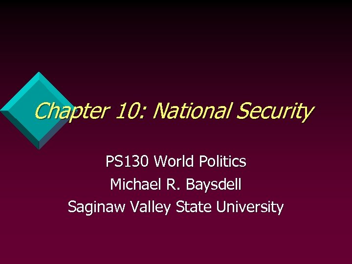 Chapter 10: National Security PS 130 World Politics Michael R. Baysdell Saginaw Valley State