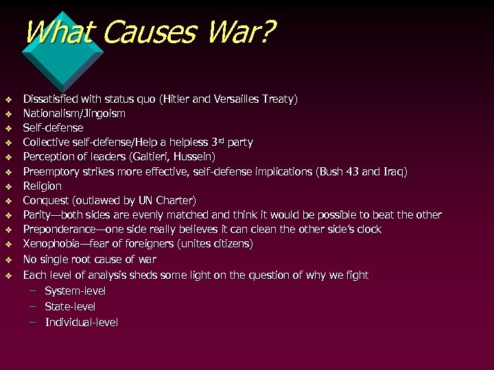 What Causes War? v v v v Dissatisfied with status quo (Hitler and Versailles