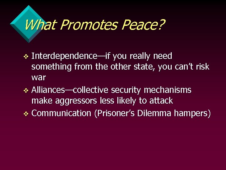What Promotes Peace? Interdependence—if you really need something from the other state, you can't