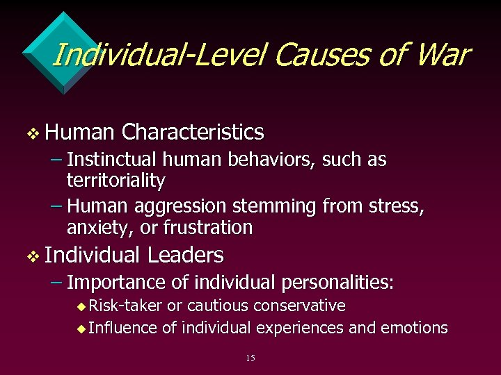 Individual-Level Causes of War v Human Characteristics – Instinctual human behaviors, such as territoriality