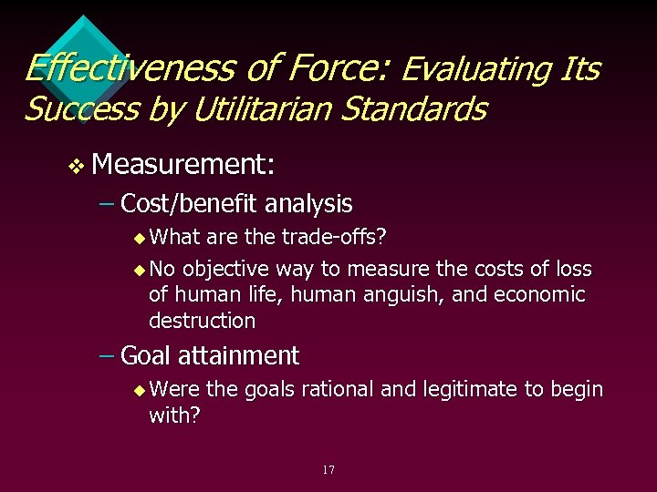 Effectiveness of Force: Evaluating Its Success by Utilitarian Standards v Measurement: – Cost/benefit analysis