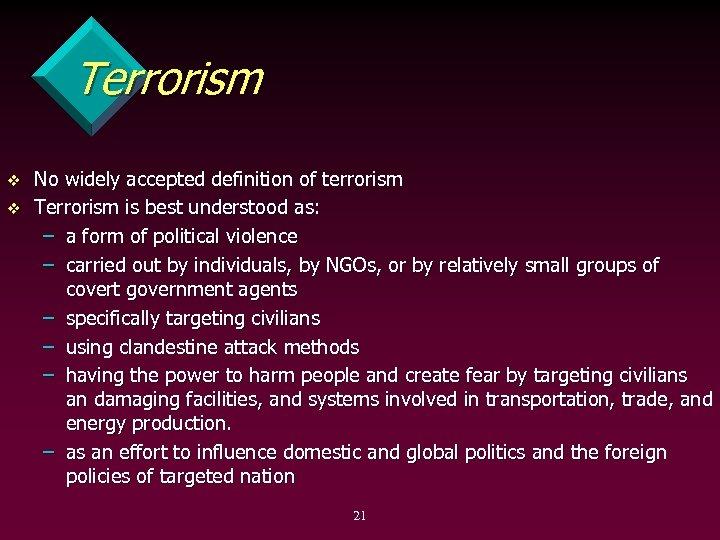 Terrorism v v No widely accepted definition of terrorism Terrorism is best understood as: