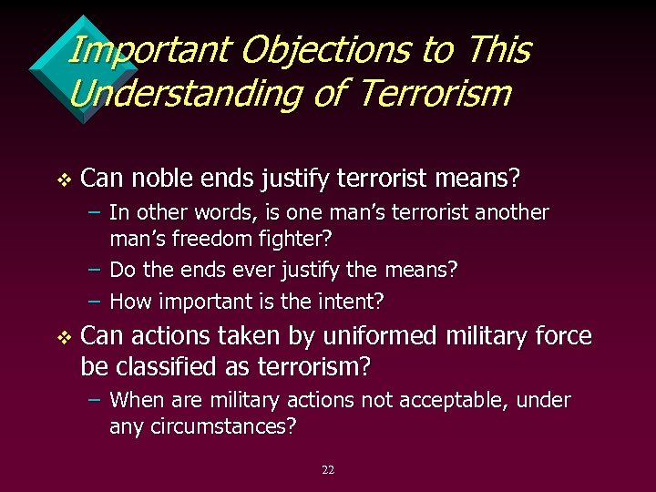 Important Objections to This Understanding of Terrorism v Can noble ends justify terrorist means?