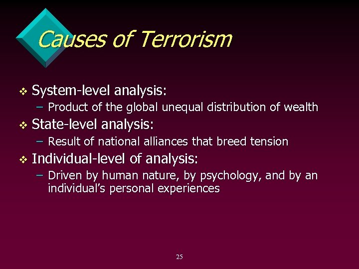 Causes of Terrorism v System level analysis: – Product of the global unequal distribution