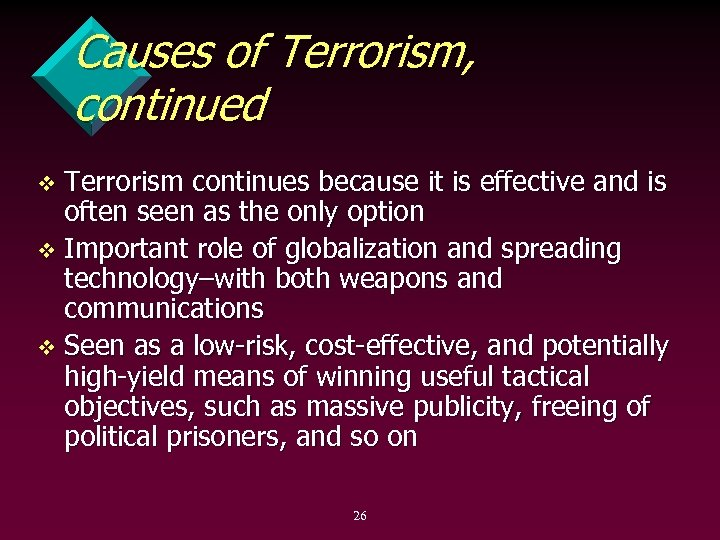 Causes of Terrorism, continued Terrorism continues because it is effective and is often seen