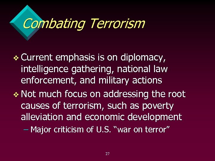 Combating Terrorism v Current emphasis is on diplomacy, intelligence gathering, national law enforcement, and