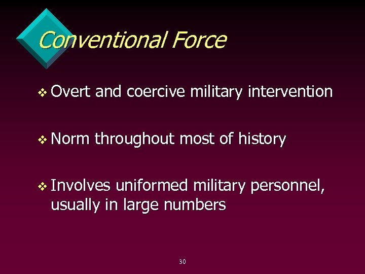 Conventional Force v Overt and coercive military intervention v Norm throughout most of history