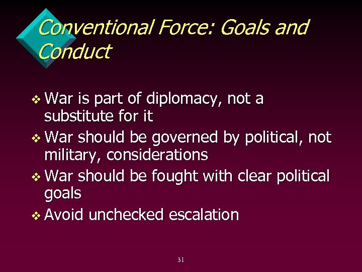 Conventional Force: Goals and Conduct v War is part of diplomacy, not a substitute