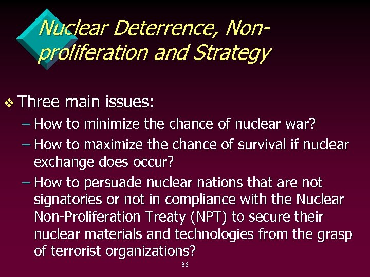 Nuclear Deterrence, Nonproliferation and Strategy v Three main issues: – How to minimize the